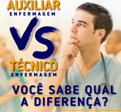 Você sabe qual a diferença entre Auxiliar e Técnico de Enfermagem? Descubra agora!